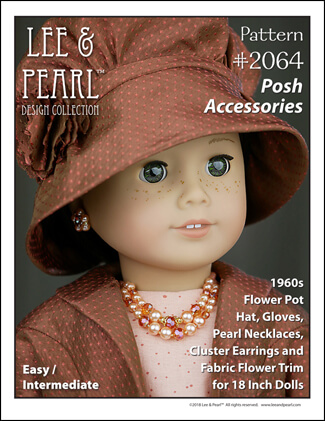 Introducing Lee & Pearl Pattern 2064: Posh Accessories 1960s Flower Pot Hat, Gloves, Pearl Necklaces, Retro Cluster Earrings and Fabric Flower Trim for 18 Inch Dolls, like our American Girl doll. There's something for everyone in this stylish pattern — from an elegant, fully-lined vintage hat and lace-trimmed gloves to pearl chokers, necklaces, easy-to-make beaded earrings and a fabric flower that goes together in minutes.