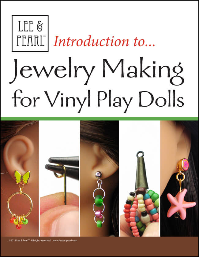 We're proud to present the NEW Lee & Pearl craft guide — INTRODUCTION TO JEWELRY MAKING FOR VINYL PLAY DOLLS (18 Inch, 16 Inch, 14 1/2 Inch and beyond!) We know that you work hard to get your doll's style just right. But clothes can only be one part of any look. Learn how to make your own doll-scale EARRINGS, BRACELETS and NECKLACES as well, to fully explore your doll's unique style. We've even included directions to pierce your own doll's ears safely and easily.